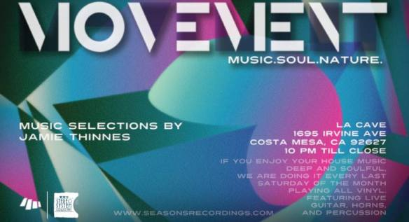 Saturday, February 22, 2014 MOVEMENT party at La Cave in the underground basement. Looking forward to seeing everyone as the tunes will be deeeeeeeeep… Join me on a 4 hour journey. La Cave. 1695 Irvine Blvd Costa Mesa. NO COVER w/ a SMILE.